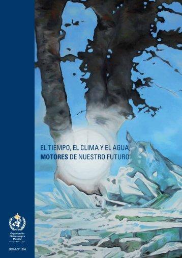 El tiempo, el clima y el agua, motores de nuestro futuro - WMO