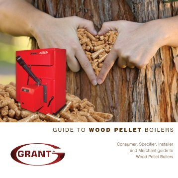 GUIDE TO WOOD PELLET BOILERS - Grant UK
