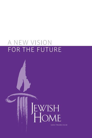 A New Vision for the Future 1.9 MB - Jewish Home of San Francisco