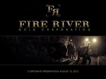 corporate presentation august 10, 2012 - Fire River Gold Corp.