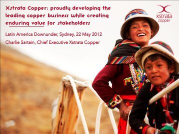 Proudly developing the leading copper business - Xstrata Copper