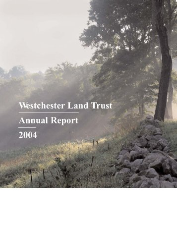 2004 Annual Report layout.qxd - Westchester Land Trust