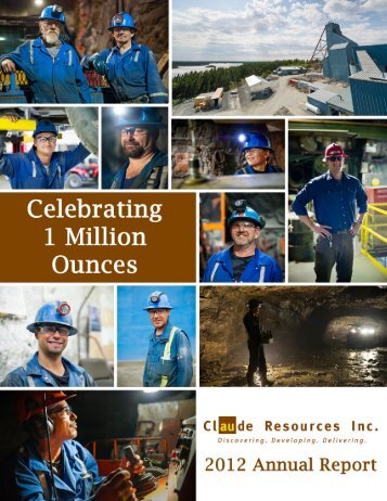 2012 Annual Report (5.4 mb pdf) - Claude Resources