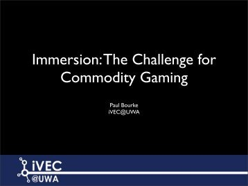 Immersion: The Challenge for Commodity Gaming - iVEC