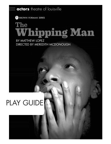 The Whipping Man Play Guide - Actors Theatre of Louisville