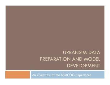 URBANSIM DATA PREPARATION AND MODEL DEVELOPMENT
