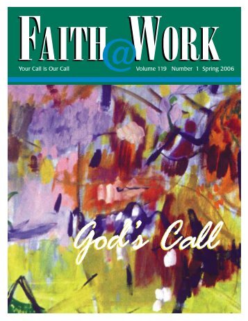 Faith@Work Spring 2006 Magazine God's Call - Lumunos