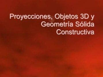 Proyecciones, Objetos 3D y Geometría Sólida Constructiva - GIAA