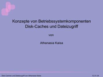 Konzepte von Betriebssystemkomponenten Disk-Caches und ... - CS 4