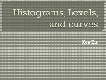 Ken Eis' presentation on Histograms, Levels & Curves