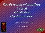 Plan de secours informatique à chaud, virtualisation, et ... - OSSIR