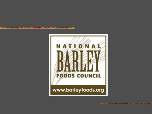 Review of National Barley Foods Council programs Mary Palmer ...