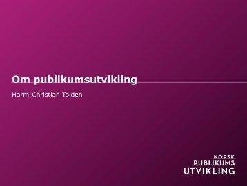 Introduksjon, om Norsk publikumsutvikling v/Harm-Christian Tolden