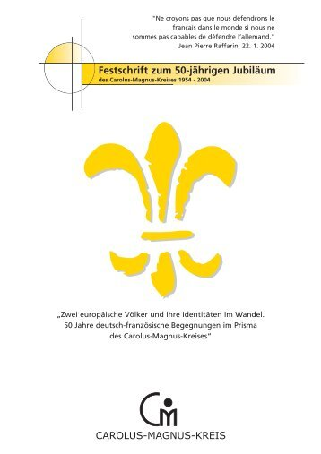 Festschrift zum 50-jährigen Jubiläum - Carolus-Magnus-Kreis eV