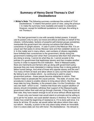henry thoreau civil disobedience thesis The friction is civil disobedience: people argue that civil disobedience will cause the machinery of government and society to malfunction if that is the case, so be it, says thoreau let the machine break, as it is not doing its job to promote freedom for all people.