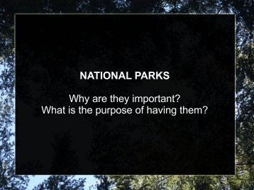NATIONAL PARKS Why are they important? What is the purpose of ...