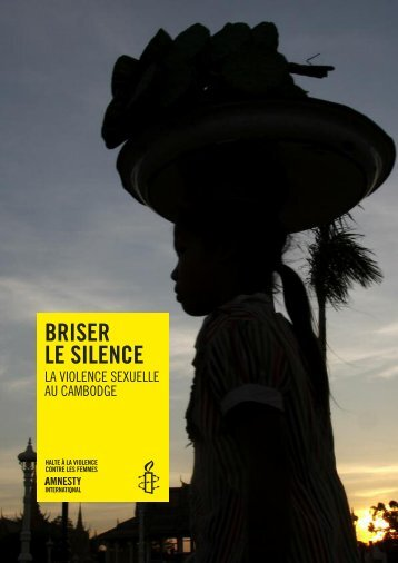 Briser le silence, la violence sexuelle au Cambodge. - amnesty.be
