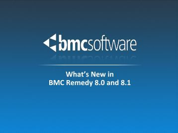 What's New in BMC Remedy 8.0 and 8.1 - RightStar