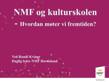 2012 Kulturskoleforum - NMF og kulturskolen - Norsk kulturskoleråd