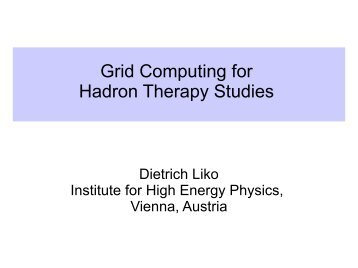 Grid Computing for Hadron Therapy Studies - HEPHY