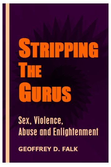 Stripping the Gurus: Sex, Violence, Abuse and ... - thezensite