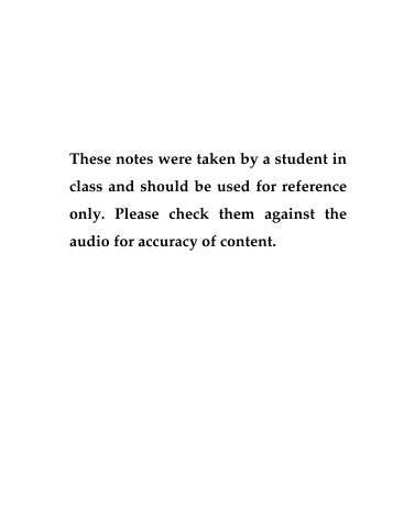 These notes were taken by a student in class and should be used for ...
