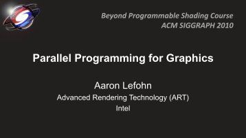 Parallel Programming for Graphics - Beyond Programmable Shading