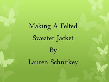 Making A Felted Sweater Jacket By Lauren Schnitkey