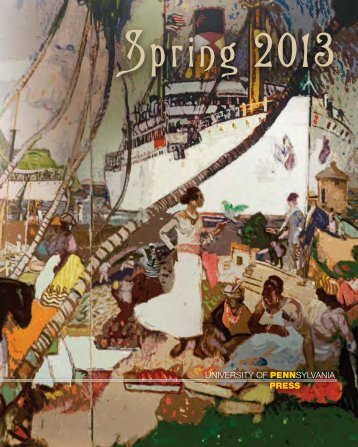 Penn Press Spring 2013 catalog - University of Pennsylvania