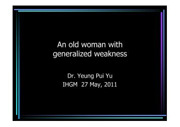 An old woman with generalised weakness (IHGM 27-5-2011)
