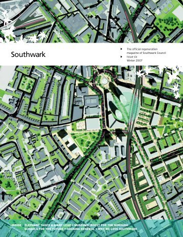 The official regeneration magazine of Southwark Council Issue six ...