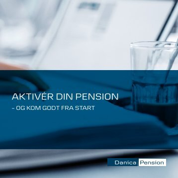 AKTIVÉR DIN PENSION - Danica Pension