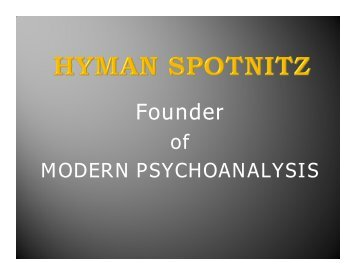 A Synopsis of its Founder Hyman Spotnitz - Center for Modern ...