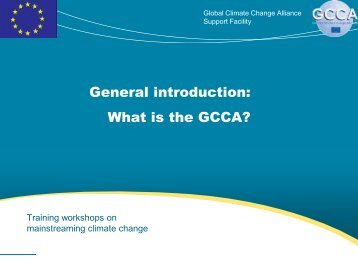 General introduction: What is the GCCA? - Global Climate Change ...