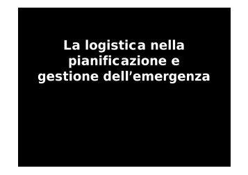 La logistica nella pianificazione e p gestione dell'emergenza - CTL