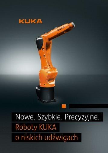 Nowe. Szybkie. Precyzyjne. Roboty KUKA o ... - KUKA Robotics