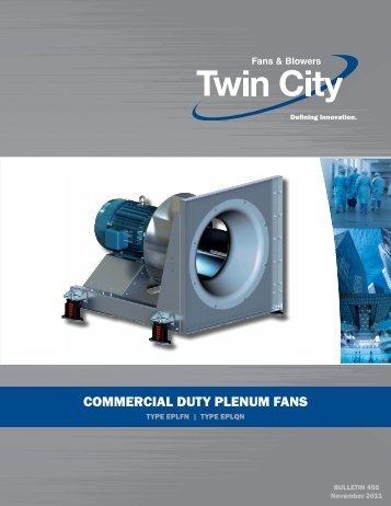 COMMERCIAL DUTY pLEnUM fAns - Twin City Fan & Blower