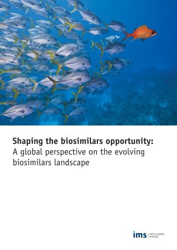 Shaping the biosimilars opportunity: A global ... - IMS Health