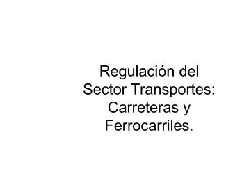Regulación del Sector Transportes: Carreteras y Ferrocarriles.