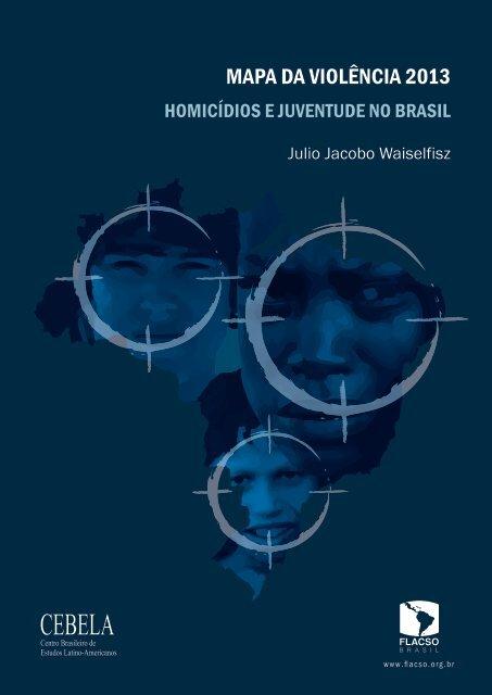 MAPA DA VIOLÊNCIA 2013   Homicídios e Juventude no - Cebela