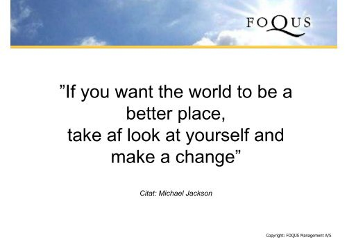 If you want the world to be a better place, take af look at yourself and ...