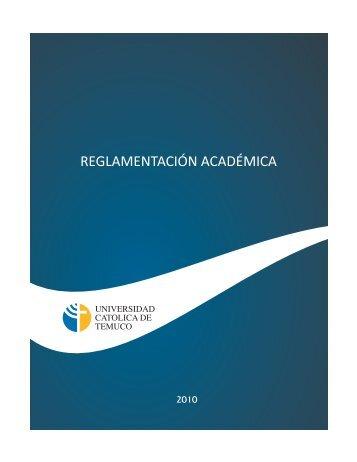 REGLAMENTACIÓN ACADÉMICA - Universidad Católica de Temuco