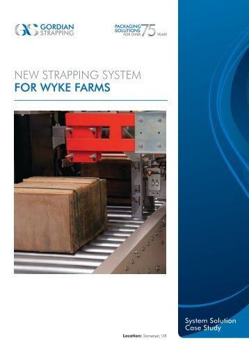 NEW STRAPPING SYSTEM FOR WYKE FARMS - Gordian Strapping