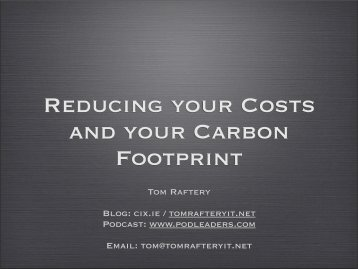 Reducing your Costs and your Carbon Footprint - IT@Cork