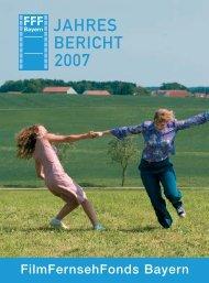 JAHRES BERICHT 2007 - FilmFernsehFonds Bayern