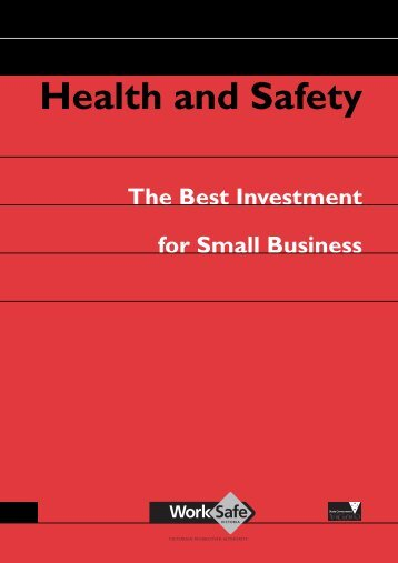 Health and safety - the best investment for small ... - WorkSafe Victoria
