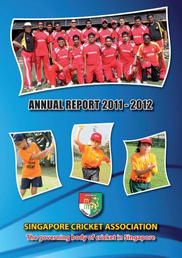ANNUAL REPORT 2011 - 2012 - Singapore Cricket Association