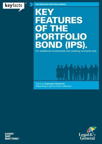 KEY FEATURES OF THE PORTFOLIO BOND (IPS). - Legal & General