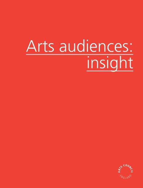 Arts audiences: insight [PDF 6.5 MB] - Arts Council England
