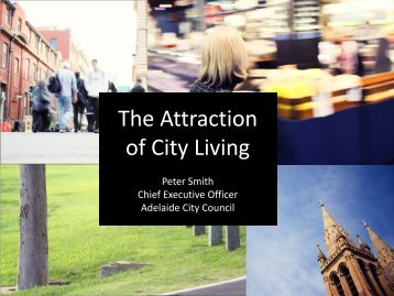 The Attraction of City Living Peter Smith Chief Executive Officer ...